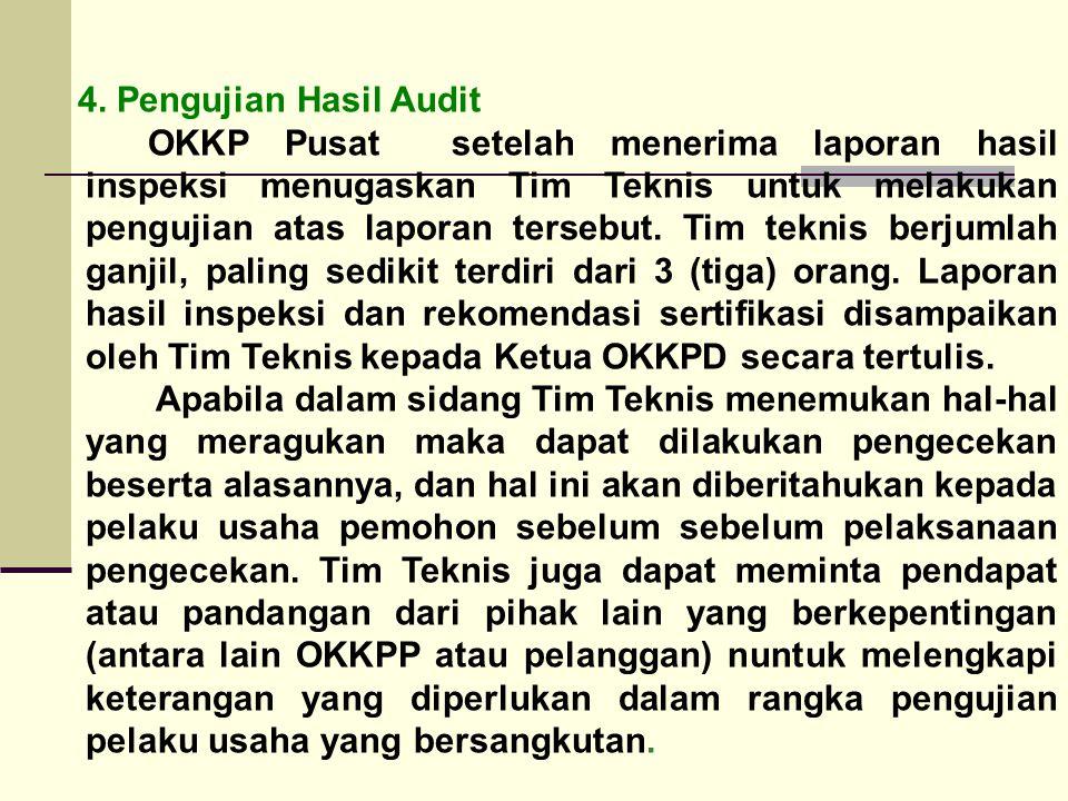 4. Pengujian Hasil Audit OKKP Pusat setelah menerima laporan hasil inspeksi menugaskan Tim Teknis untuk melakukan pengujian atas laporan tersebut. Tim