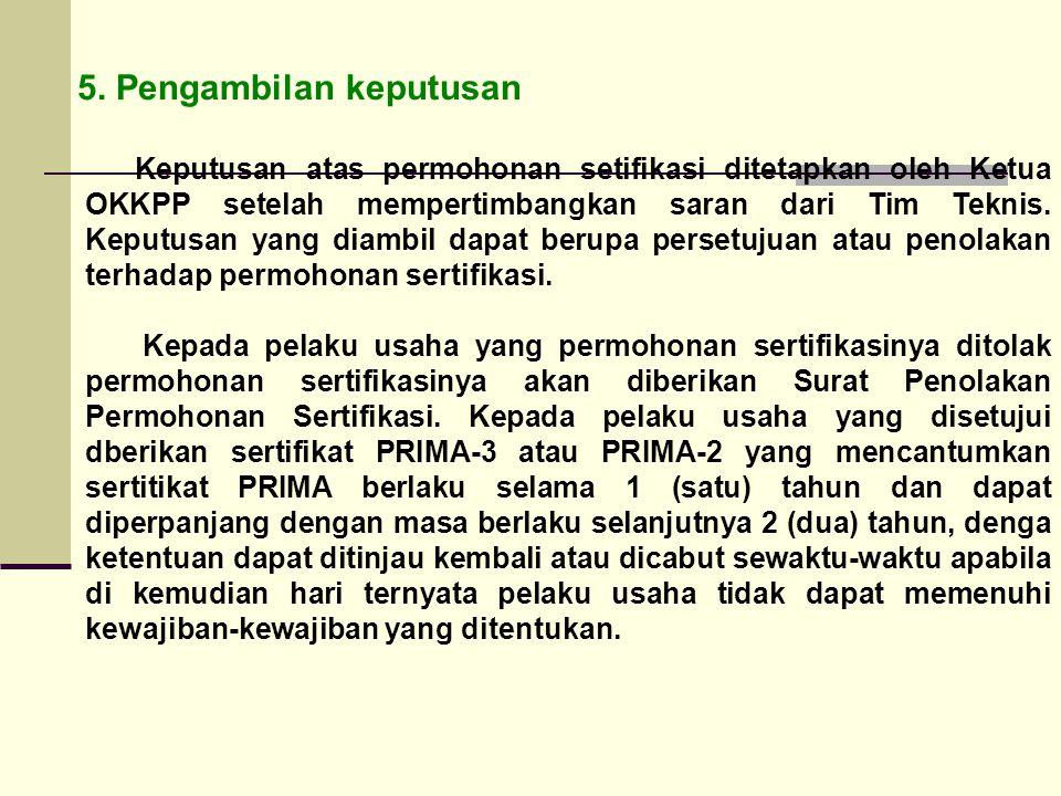 5. Pengambilan keputusan Keputusan atas permohonan setifikasi ditetapkan oleh Ketua OKKPP setelah mempertimbangkan saran dari Tim Teknis. Keputusan ya