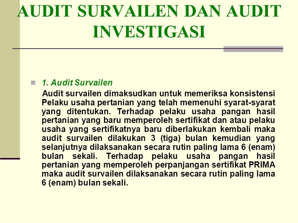 AUDIT SURVAILEN DAN AUDIT INVESTIGASI 1. Audit Survailen Audit survailen dimaksudkan untuk memeriksa konsistensi Pelaku usaha pertanian yang telah mem