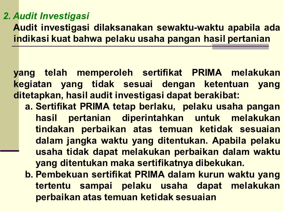 2. Audit Investigasi Audit investigasi dilaksanakan sewaktu-waktu apabila ada indikasi kuat bahwa pelaku usaha pangan hasil pertanian yang telah mempe