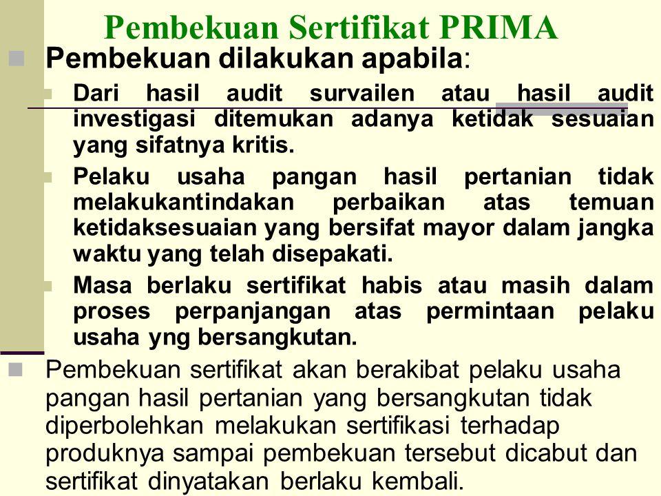 Pembekuan Sertifikat PRIMA Pembekuan dilakukan apabila: Dari hasil audit survailen atau hasil audit investigasi ditemukan adanya ketidak sesuaian yang