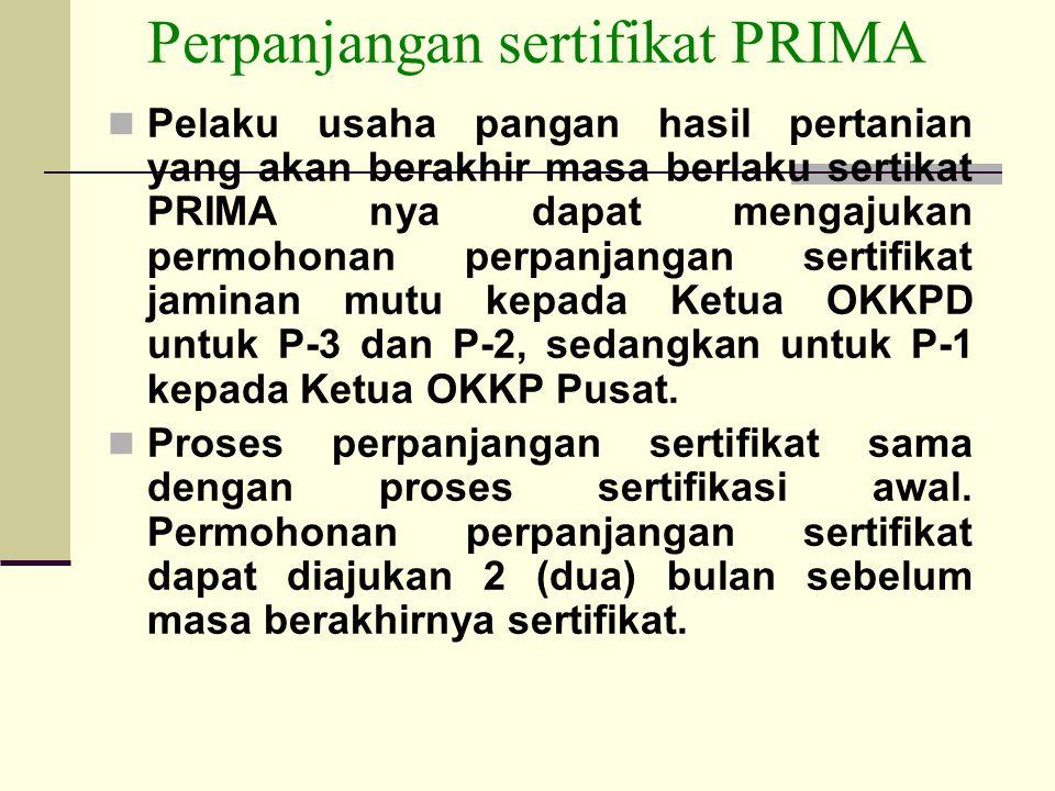 Perpanjangan sertifikat PRIMA Pelaku usaha pangan hasil pertanian yang akan berakhir masa berlaku sertikat PRIMA nya dapat mengajukan permohonan perpa