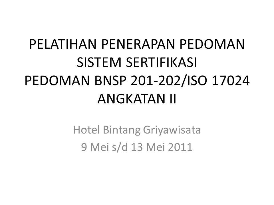 PELATIHAN PENERAPAN PEDOMAN SISTEM SERTIFIKASI PEDOMAN BNSP 201-202/ISO 17024 ANGKATAN II Hotel Bintang Griyawisata 9 Mei s/d 13 Mei 2011