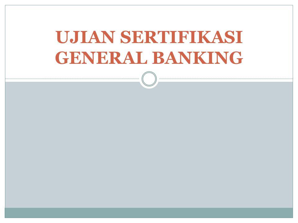 UJIAN SERTIFIKASI GENERAL BANKING