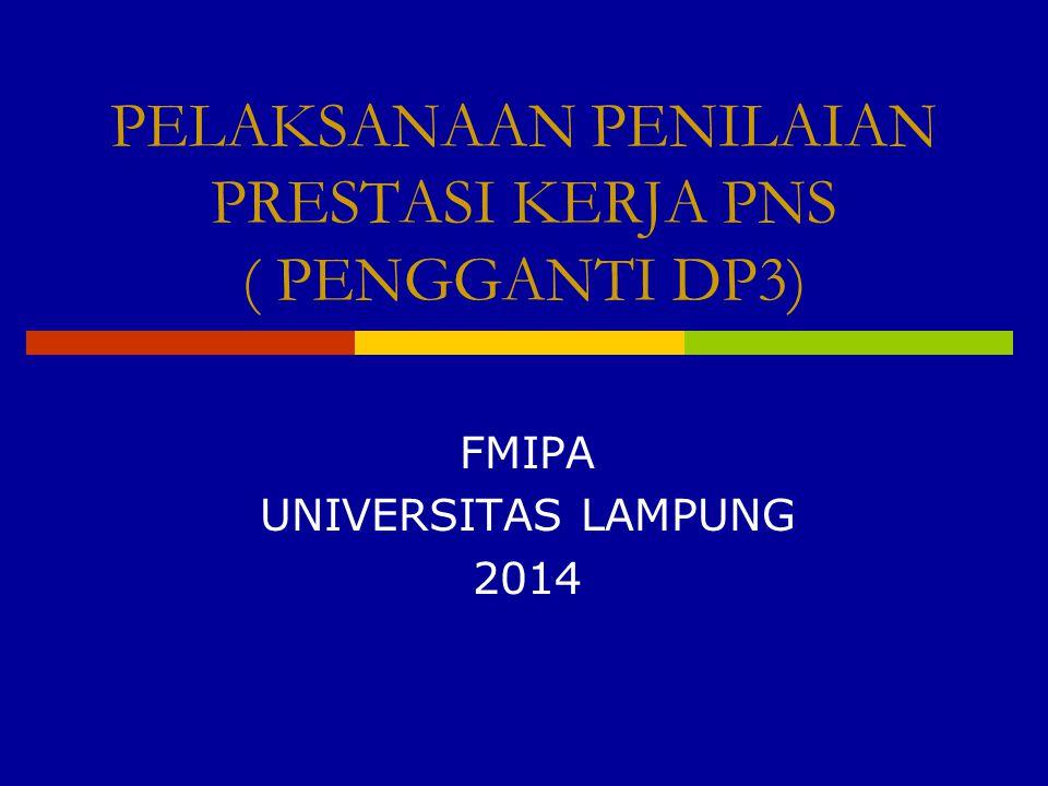 PELAKSANAAN PENILAIAN PRESTASI KERJA PNS ( PENGGANTI DP3) FMIPA UNIVERSITAS LAMPUNG 2014
