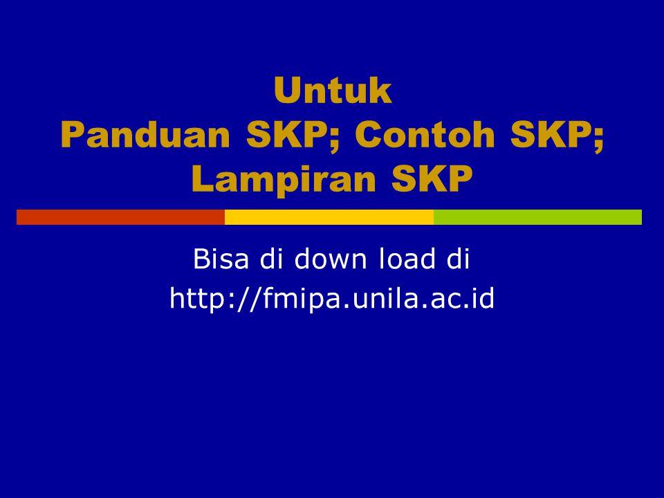Untuk Panduan SKP; Contoh SKP; Lampiran SKP Bisa di down load di http://fmipa.unila.ac.id