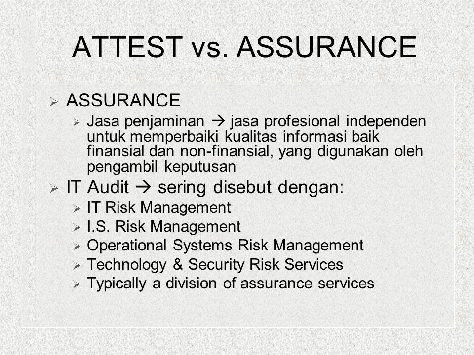 ATTEST vs. ASSURANCE  ASSURANCE  Jasa penjaminan  jasa profesional independen untuk memperbaiki kualitas informasi baik finansial dan non-finansial