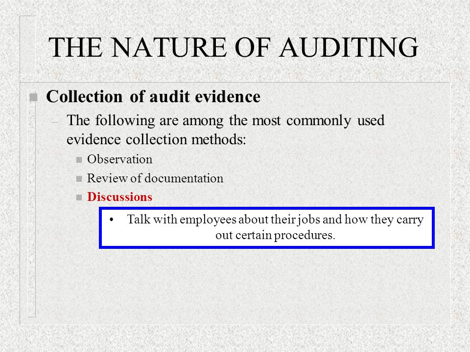 THE NATURE OF AUDITING n Collection of audit evidence – The following are among the most commonly used evidence collection methods: n Observation n Re
