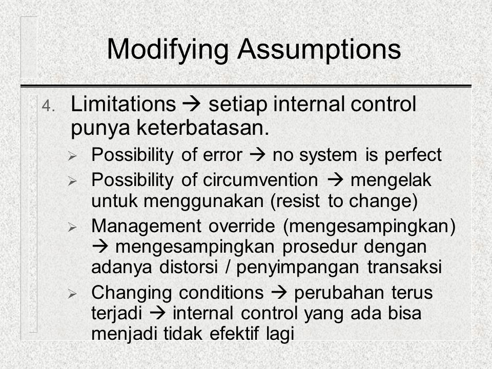 4. Limitations  setiap internal control punya keterbatasan.  Possibility of error  no system is perfect  Possibility of circumvention  mengelak u