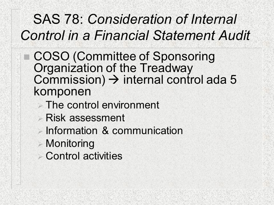 SAS 78: Consideration of Internal Control in a Financial Statement Audit n COSO (Committee of Sponsoring Organization of the Treadway Commission)  in