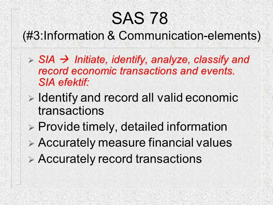  SIA  Initiate, identify, analyze, classify and record economic transactions and events. SIA efektif:  Identify and record all valid economic trans
