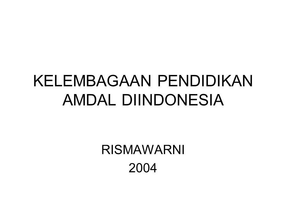 KELEMBAGAAN PENDIDIKAN AMDAL DIINDONESIA RISMAWARNI 2004