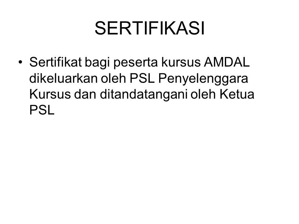 SERTIFIKASI Sertifikat bagi peserta kursus AMDAL dikeluarkan oleh PSL Penyelenggara Kursus dan ditandatangani oleh Ketua PSL