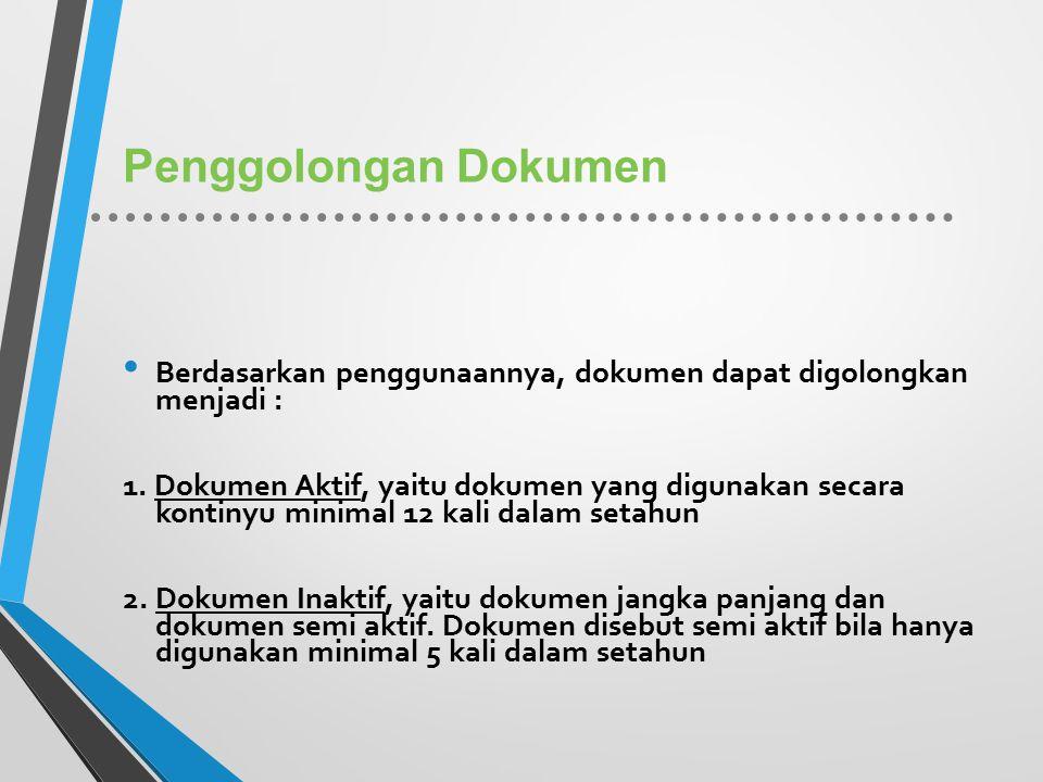 Penggolongan Dokumen Berdasarkan penggunaannya, dokumen dapat digolongkan menjadi : 1. Dokumen Aktif, yaitu dokumen yang digunakan secara kontinyu min