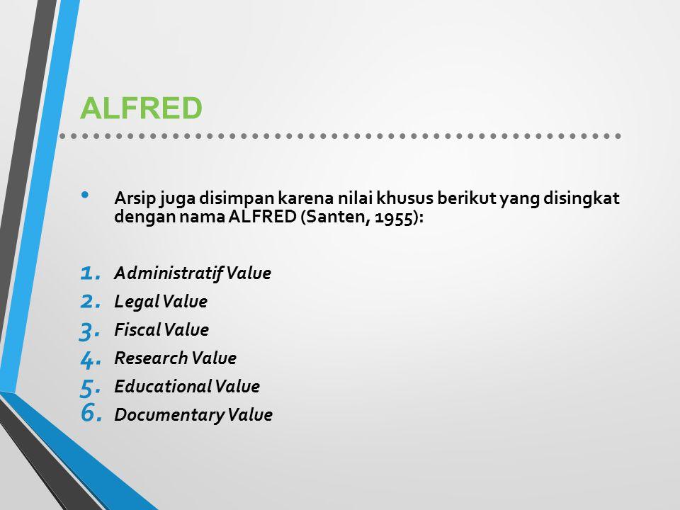 ALFRED Arsip juga disimpan karena nilai khusus berikut yang disingkat dengan nama ALFRED (Santen, 1955): 1. Administratif Value 2. Legal Value 3. Fisc