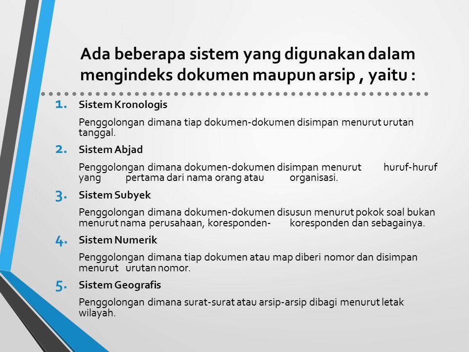 Ada beberapa sistem yang digunakan dalam mengindeks dokumen maupun arsip, yaitu : 1. Sistem Kronologis Penggolongan dimana tiap dokumen-dokumen disimp