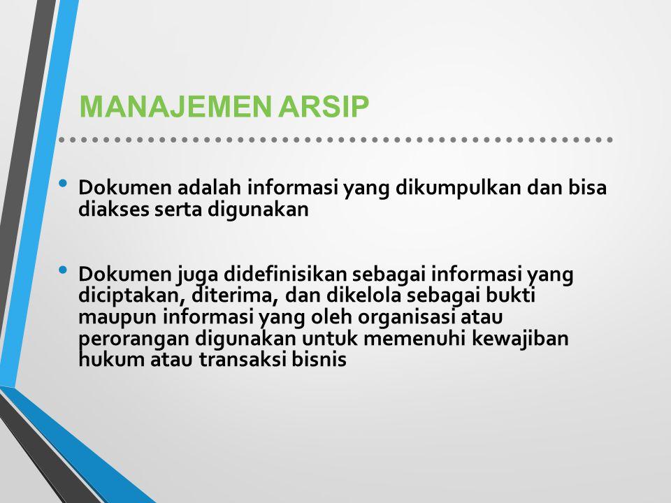 MANAJEMEN ARSIP Dokumen adalah informasi yang dikumpulkan dan bisa diakses serta digunakan Dokumen juga didefinisikan sebagai informasi yang diciptaka