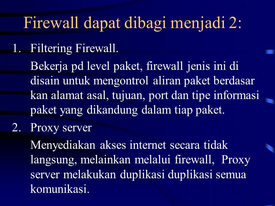 Firewall dapat dibagi menjadi 2: 1.Filtering Firewall.