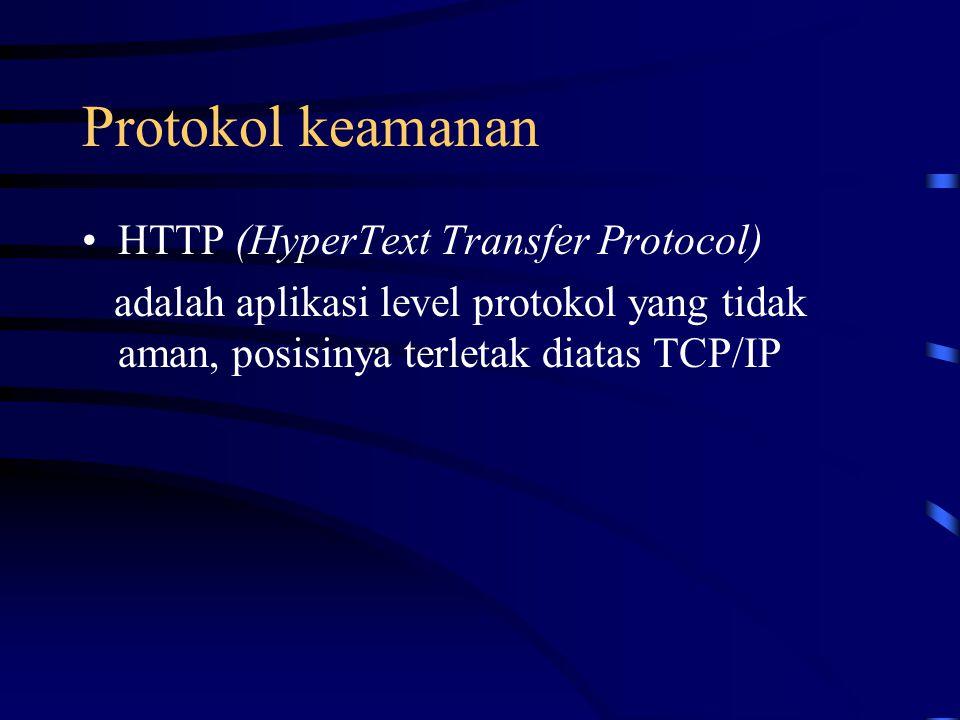 Protokol keamanan HTTP (HyperText Transfer Protocol) adalah aplikasi level protokol yang tidak aman, posisinya terletak diatas TCP/IP