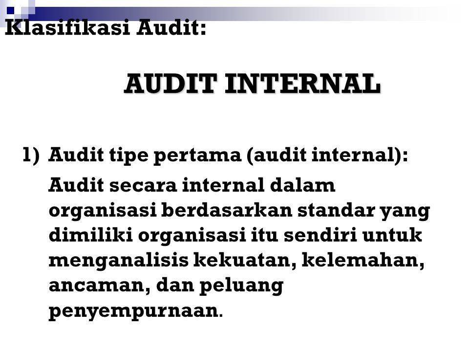 Klasifikasi Audit: Ada Tiga Tipe Audit 1)Audit tipe pertama (audit internal) 2) Audit tipe kedua (audit eksternal) 3) Audit tipe ketiga (audit ekstern