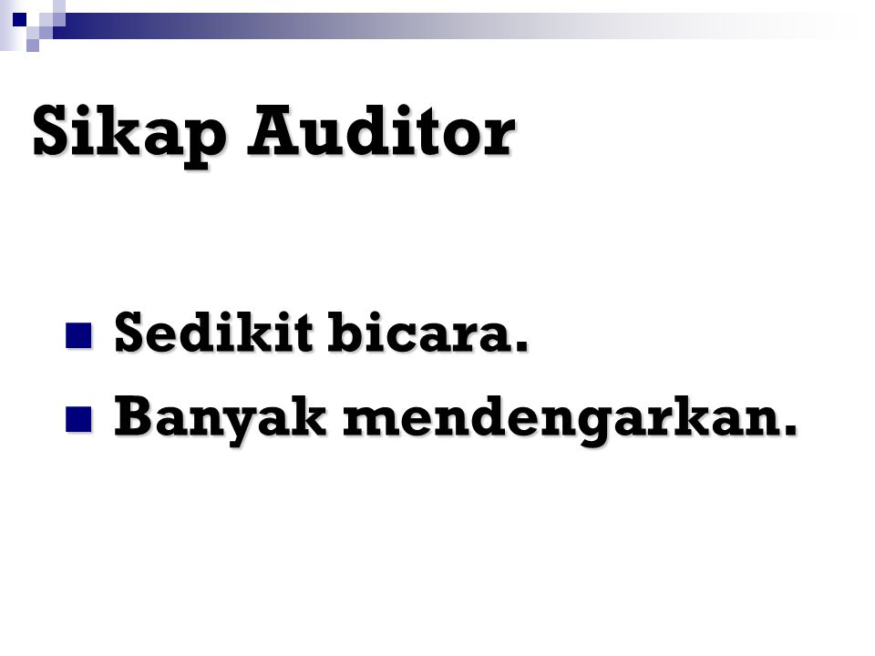 Atribut Auditor (Lanjutan) Berkemampuan Berkemampuan berbahasa dan berkomunikasi. Tidak Tidak bias. terlibat (bebas dari pengaruh) dalam setiap pekerj