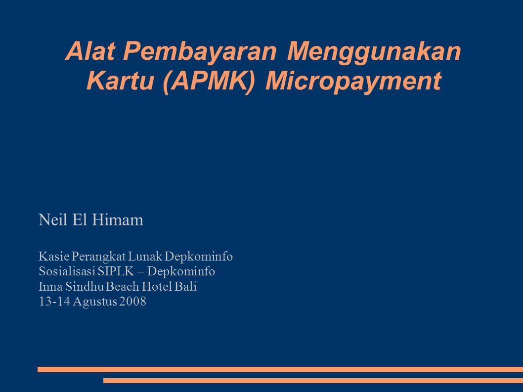 Alat Pembayaran Menggunakan Kartu (APMK) Micropayment Neil El Himam Kasie Perangkat Lunak Depkominfo Sosialisasi SIPLK – Depkominfo Inna Sindhu Beach