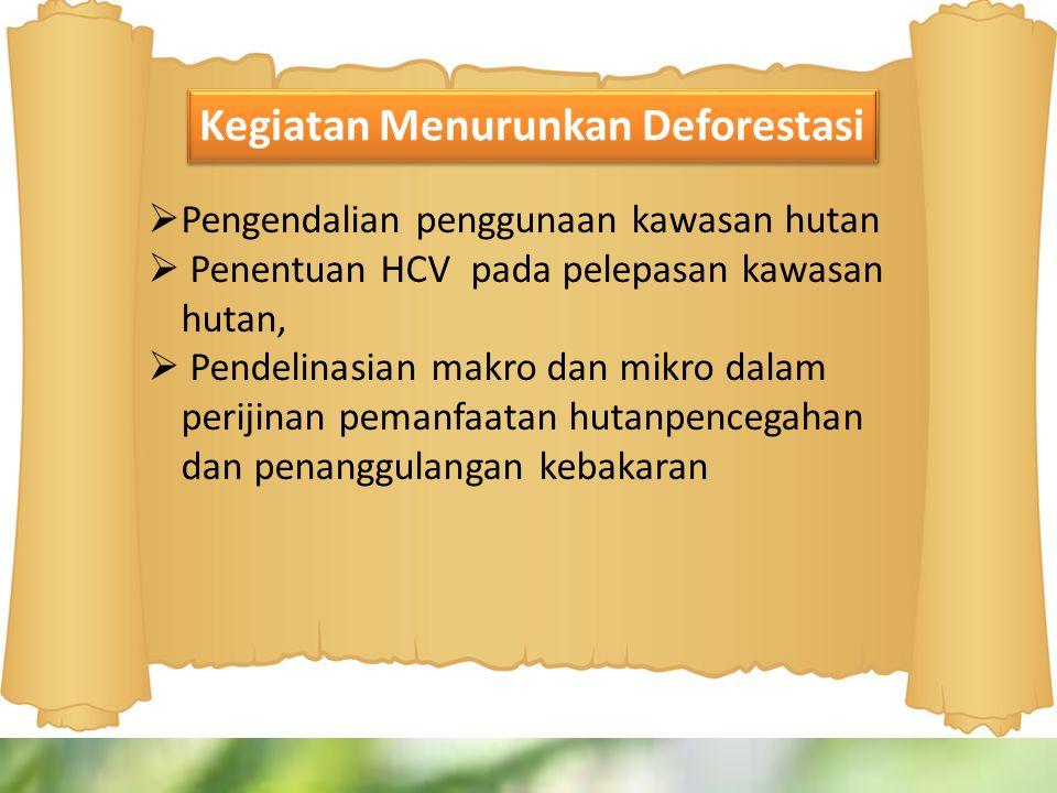  Pengendalian penggunaan kawasan hutan  Penentuan HCV pada pelepasan kawasan hutan,  Pendelinasian makro dan mikro dalam perijinan pemanfaatan huta