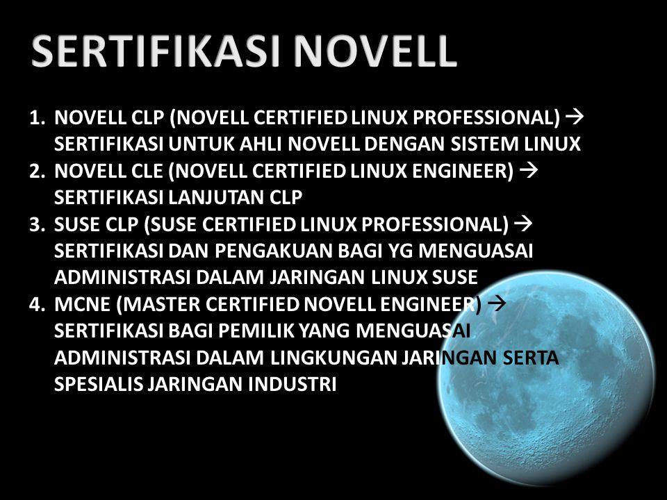 1.NOVELL CLP (NOVELL CERTIFIED LINUX PROFESSIONAL)  SERTIFIKASI UNTUK AHLI NOVELL DENGAN SISTEM LINUX 2.NOVELL CLE (NOVELL CERTIFIED LINUX ENGINEER)