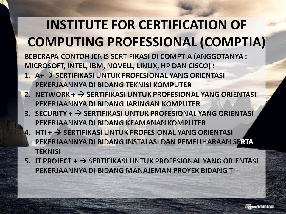 INSTITUTE FOR CERTIFICATION OF COMPUTING PROFESSIONAL (COMPTIA) BEBERAPA CONTOH JENIS SERTIFIKASI DI COMPTIA (ANGGOTANYA : MICROSOFT, INTEL, IBM, NOVE