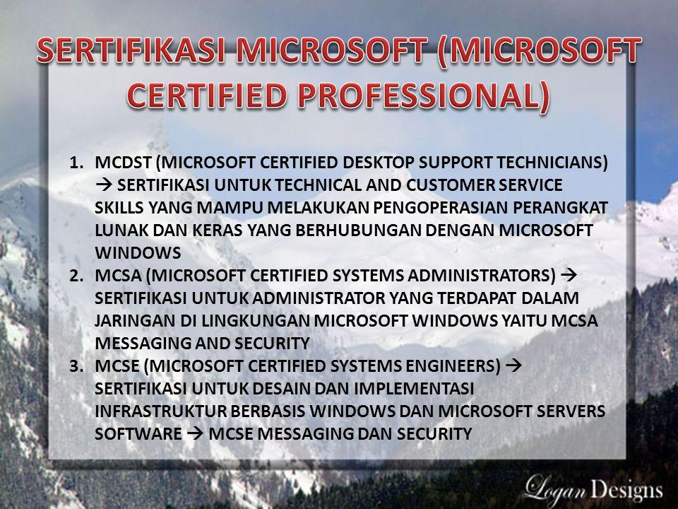 1.MCDST (MICROSOFT CERTIFIED DESKTOP SUPPORT TECHNICIANS)  SERTIFIKASI UNTUK TECHNICAL AND CUSTOMER SERVICE SKILLS YANG MAMPU MELAKUKAN PENGOPERASIAN