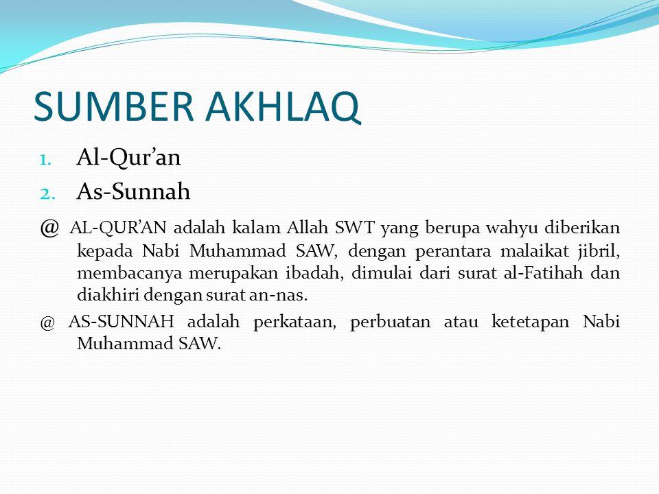 SUMBER AKHLAQ 1. Al-Qur'an 2. As-Sunnah @ AL-QUR'AN adalah kalam Allah SWT yang berupa wahyu diberikan kepada Nabi Muhammad SAW, dengan perantara mala