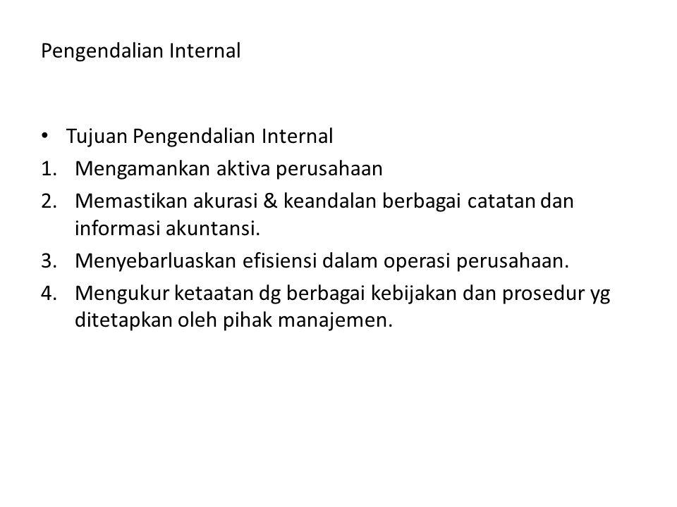 Pengendalian Internal Tujuan Pengendalian Internal 1.Mengamankan aktiva perusahaan 2.Memastikan akurasi & keandalan berbagai catatan dan informasi aku