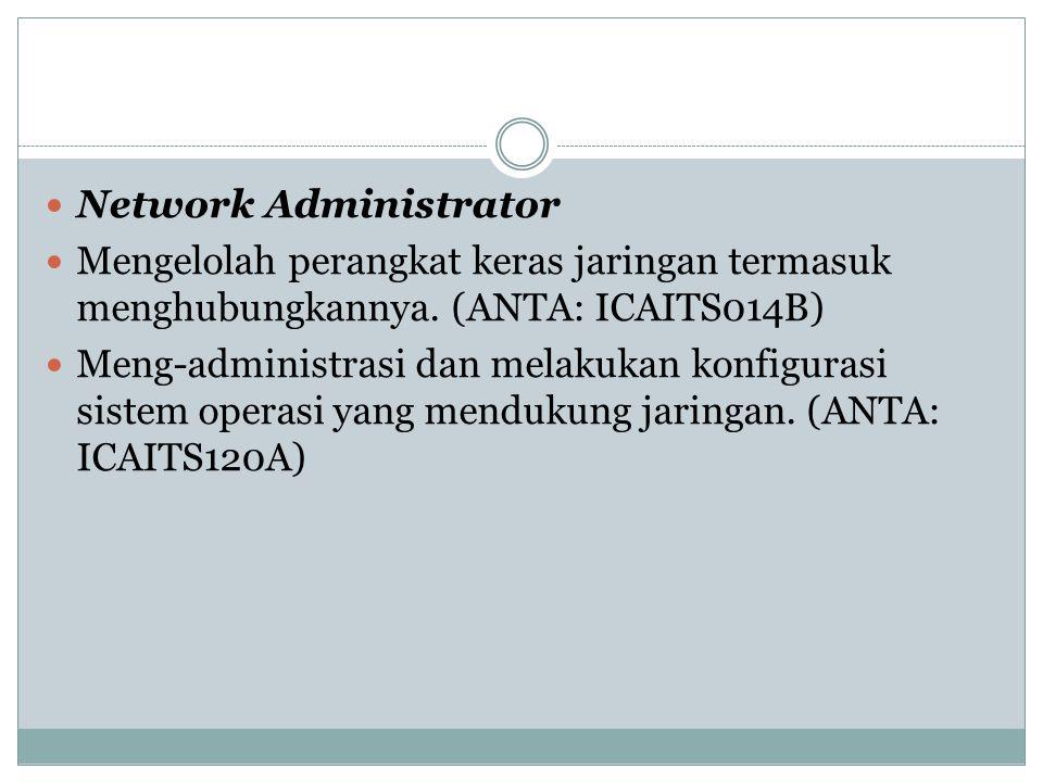 Network Administrator Mengelolah perangkat keras jaringan termasuk menghubungkannya. (ANTA: ICAITS014B) Meng-administrasi dan melakukan konfigurasi si
