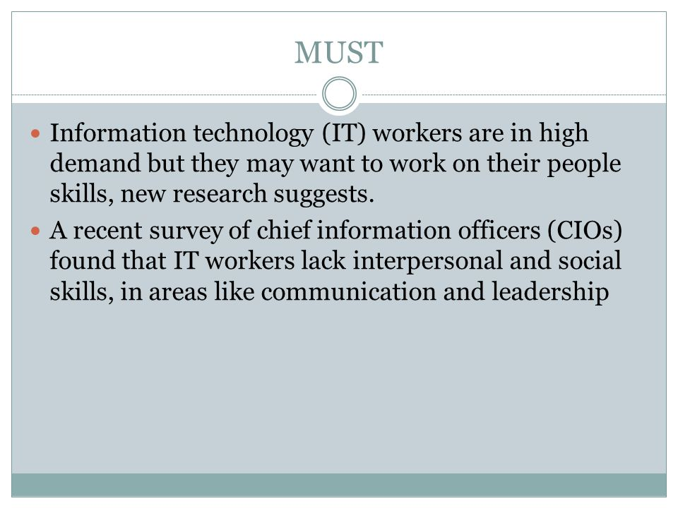 MUST Information technology (IT) workers are in high demand but they may want to work on their people skills, new research suggests. A recent survey o