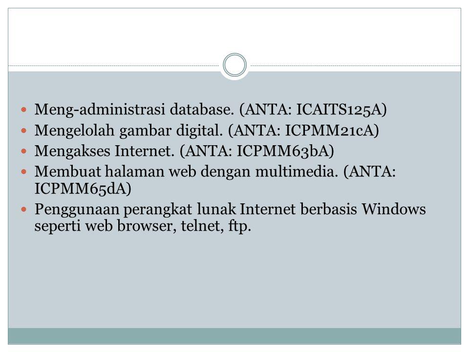 Meng-administrasi database. (ANTA: ICAITS125A) Mengelolah gambar digital. (ANTA: ICPMM21cA) Mengakses Internet. (ANTA: ICPMM63bA) Membuat halaman web
