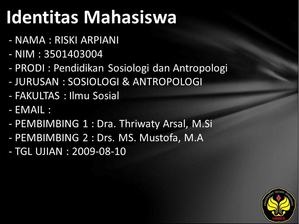 Identitas Mahasiswa - NAMA : RISKI ARPIANI - NIM : 3501403004 - PRODI : Pendidikan Sosiologi dan Antropologi - JURUSAN : SOSIOLOGI & ANTROPOLOGI - FAKULTAS : Ilmu Sosial - EMAIL : - PEMBIMBING 1 : Dra.