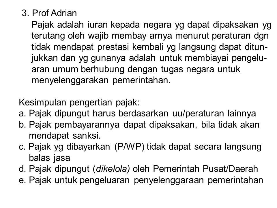 3. Prof Adrian Pajak adalah iuran kepada negara yg dapat dipaksakan yg terutang oleh wajib membay arnya menurut peraturan dgn tidak mendapat prestasi