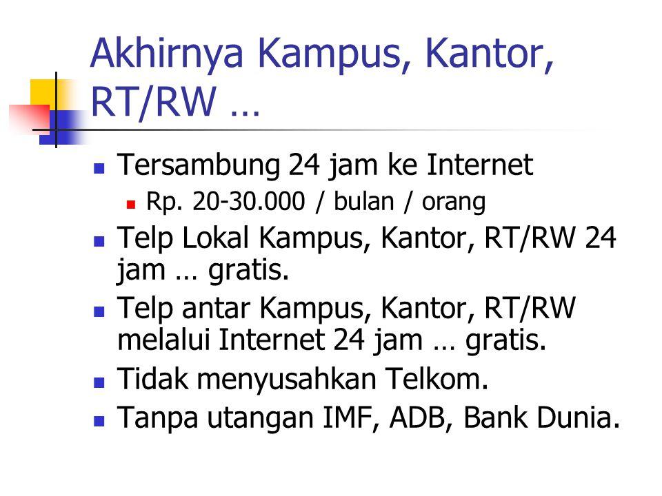 Akhirnya Kampus, Kantor, RT/RW … Tersambung 24 jam ke Internet Rp. 20-30.000 / bulan / orang Telp Lokal Kampus, Kantor, RT/RW 24 jam … gratis. Telp an
