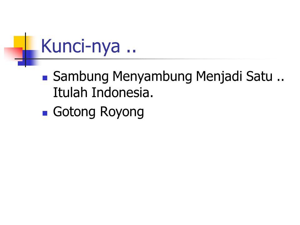 Kunci-nya.. Sambung Menyambung Menjadi Satu.. Itulah Indonesia. Gotong Royong