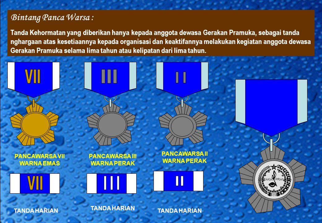 Bintang Panca Warsa : Tanda Kehormatan yang diberikan hanya kepada anggota dewasa Gerakan Pramuka, sebagai tanda nghargaan atas kesetiaannya kepada or