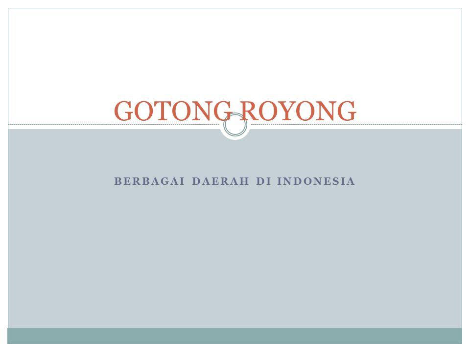 Pengertian Gotong-Royong yang ada di daerah lain di Indonesia : Poso (Sulawesi Tengah) : Mesale : Sintuwu Maroso Toraja : Situru Bugis : Akasituruang Key : Mareen Sumba : Tuamang Kupang : Mapubua; Mepu ta Bua Serui (Papua) : Aera Maluku Tengah : Masohi Timor-Timur : Sewisu