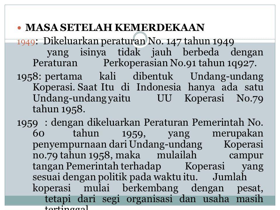 MASA SETELAH KEMERDEKAAN 1949 : Dikeluarkan peraturan No. 147 tahun 1949 yang isinya tidak jauh berbeda dengan Peraturan Perkoperasian No.91 tahun 1q9