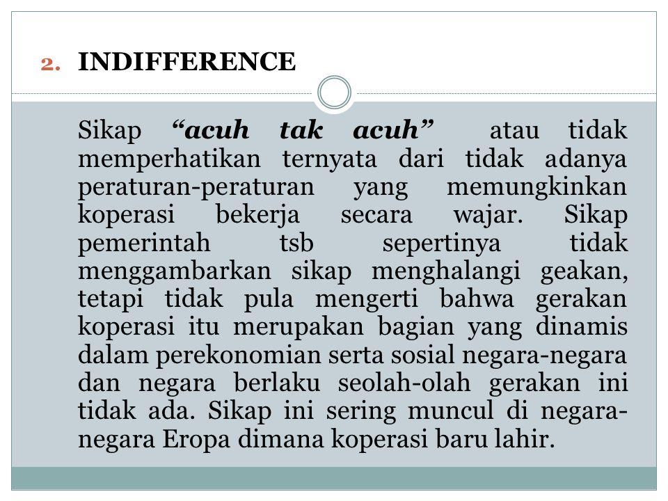 "2. INDIFFERENCE Sikap ""acuh tak acuh"" atau tidak memperhatikan ternyata dari tidak adanya peraturan-peraturan yang memungkinkan koperasi bekerja secar"