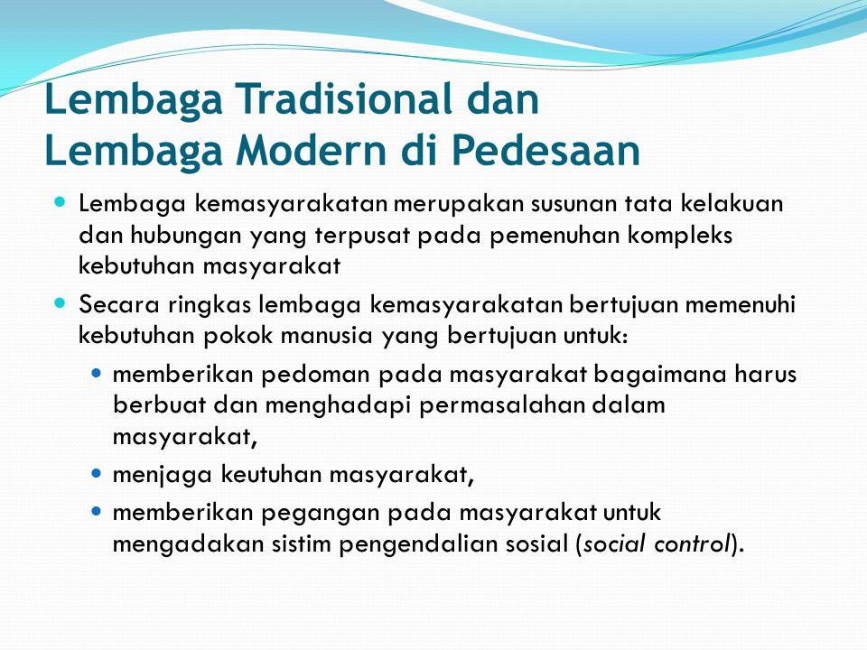 Lembaga Tradisional dan Lembaga Modern di Pedesaan Lembaga kemasyarakatan merupakan susunan tata kelakuan dan hubungan yang terpusat pada pemenuhan ko