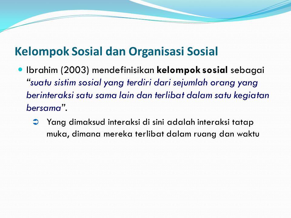 """Kelompok Sosial dan Organisasi Sosial Ibrahim (2003) mendefinisikan kelompok sosial sebagai """"suatu sistim sosial yang terdiri dari sejumlah orang yang"""