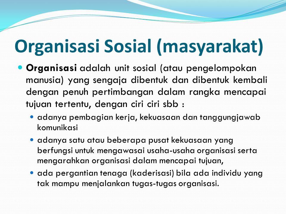 Organisasi Sosial (masyarakat) Organisasi adalah unit sosial (atau pengelompokan manusia) yang sengaja dibentuk dan dibentuk kembali dengan penuh pert