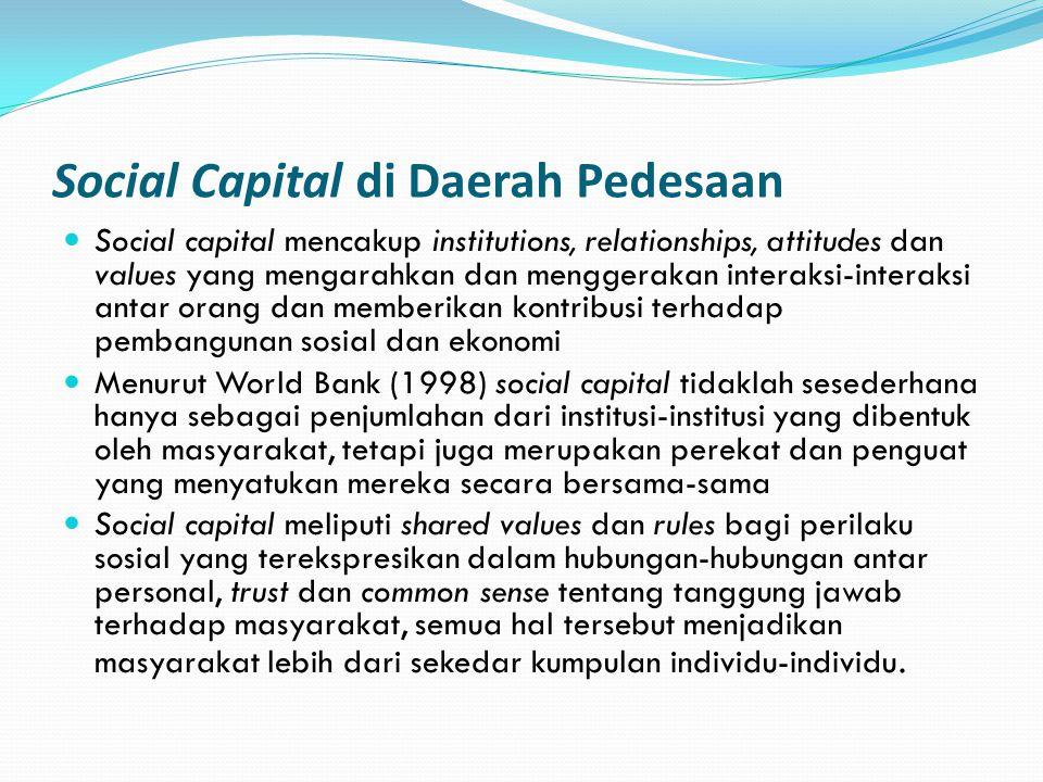 Social Capital di Daerah Pedesaan Social capital mencakup institutions, relationships, attitudes dan values yang mengarahkan dan menggerakan interaksi