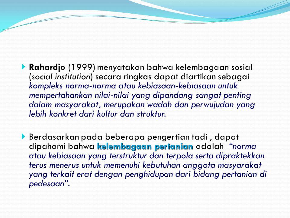  Rahardjo  Rahardjo (1999) menyatakan bahwa kelembagaan sosial (social institution) secara ringkas dapat diartikan sebagai kompleks norma-norma atau