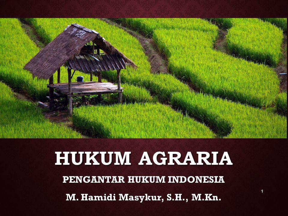 HUKUM AGRARIA PENGANTAR HUKUM INDONESIA M. Hamidi Masykur, S.H., M.Kn. 1