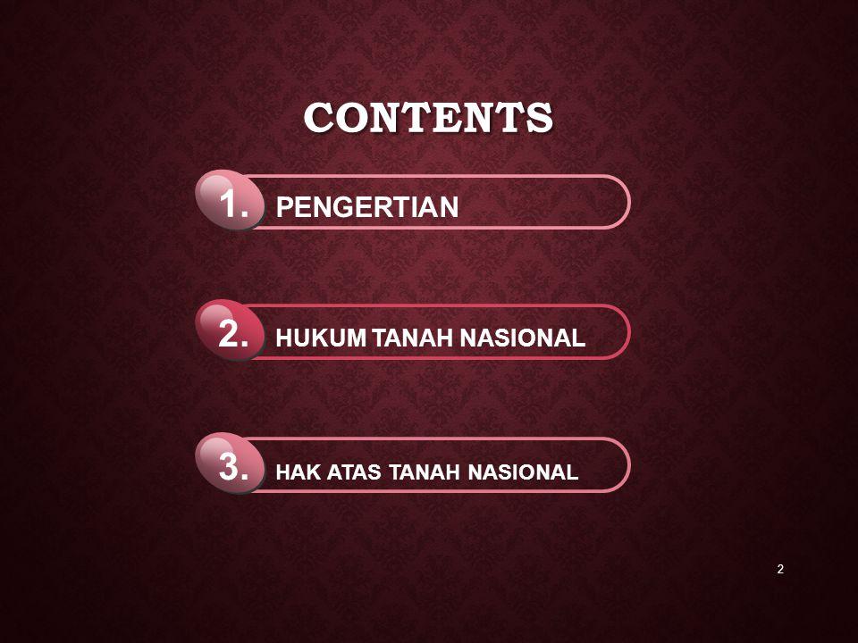 CONTENTS 2 PENGERTIAN 1. HUKUM TANAH NASIONAL 2. HAK ATAS TANAH NASIONAL 3.